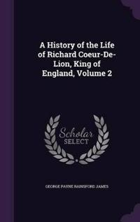 A History of the Life of Richard Coeur-de-Lion, King of England, Volume 2