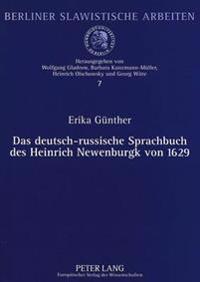 Das Deutsch-Russische Sprachbuch Des Heinrich Newenburgk Von 1629: Einfuehrung, Sprachliche Analysen, Text, Faksimile
