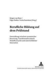 Berufliche Bildung Auf Dem Pruefstand: Entwicklung Zwischen Systemischer Steuerung, Transformation Durch Modellversuche Und Unterrichtlicher Innovatio