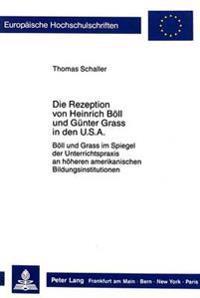 Die Rezeption Von Heinrich Boell Und Guenter Grass in Den USA: Boell Und Grass Im Spiegel Der Unterrichtspraxis an Hoeheren Amerikanischen Bildungsins