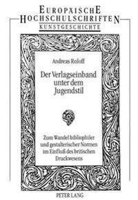 Der Verlagseinband Unter Dem Jugendstil: Zum Wandel Bibliophiler Und Gestalterischer Normen Im Einfluss Des Britischen Druckwesens