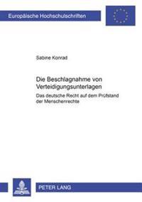 Die Beschlagnahme Von Verteidigungsunterlagen- Das Deutsche Recht Auf Dem Pruefstand Der Menschenrechte: Zugleich Ein Beitrag Zum Rang Der Europaeisch