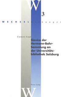 Slavica Der Hermann-Bahr-Sammlung an Der Universitaetsbibliothek Salzburg: Mit Einem Geleitwort Von Moritz Csaky
