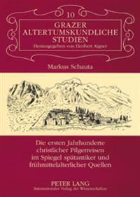 Die Ersten Jahrhunderte Christlicher Pilgerreisen Im Spiegel Spaetantiker Und Fruehmittelalterlicher Quellen