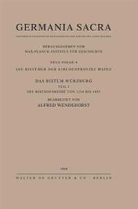 Die Bistumer der Kirchenprovinz Mainz. Das Bistum Wurzburg II. Die Bischofsreihe von 1254 bis 1455