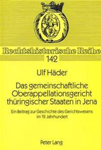 Das Gemeinschaftliche Oberappellationsgericht Thueringischer Staaten in Jena: Ein Beitrag Zur Geschichte Des Gerichtswesens Im 19. Jahrhundert