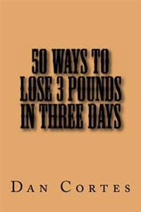 50 Ways to Lose 3 Pounds in Three Days
