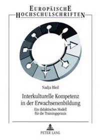 Interkulturelle Kompetenz in Der Erwachsenenbildung: Ein Didaktisches Modell Fuer Die Trainingspraxis