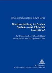 Berufsausbildung Im Dualen System - Eine Lohnende Investition?: Zur Oekonomischen Rationalitaet Der Betrieblichen Ausbildungsbereitschaft