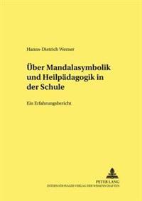 Ueber Mandalasymbolik Und Heilpaedagogik in Der Schule: Ein Erfahrungsbericht