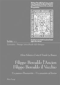 "Filippo Beroaldo l'Ancien - Filippo Beroaldo Il Vecchio: Un Passeur d'Humanités - Un Umanista ""ad Limina"""