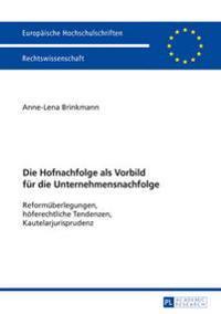 Die Hofnachfolge ALS Vorbild Fuer Die Unternehmensnachfolge: Reformueberlegungen, Hoeferechtliche Tendenzen, Kautelarjurisprudenz