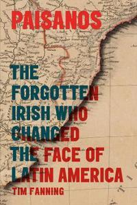 Paisanos - the forgotten irish who changed the face of latin america