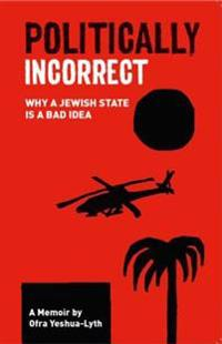 Politically incorrect - why a jewish state is a bad idea