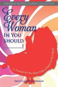 Every Woman in You Should__!