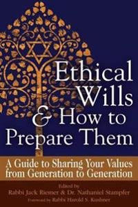 Ethical Wills and How to Prepare Them: A Guide to Sharing Your Values from Generation to Generation