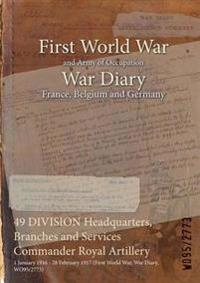 49 DIVISION Headquarters, Branches and Services Commander Royal Artillery : 1 January 1916 - 28 February 1917 (First World War, War Diary, WO95/2773)