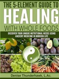 The 5-Element Guide to Healing with Whole Foods