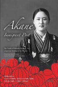 Akane Immigrant Poet: English & Japanese Edition: The Tanka of Mitsuko Kasuga, a Japanese Immigrant in Mexico