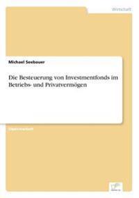 Die Besteuerung Von Investmentfonds Im Betriebs- Und Privatvermogen