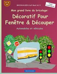 Brockhausen Livre Du Bricolage Vol. 9 - Mon Grand Livre Du Bricolage: Decoratif Pour Fenetre & Decouper: Automobiles Et Vehicules