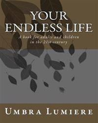 Your Endless Life: A Book for Adults and Children in the 21st Century
