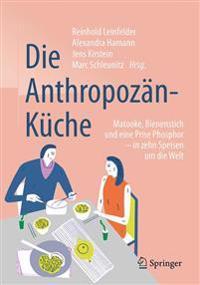 Die Anthropozän-Küche: Matooke, Bienenstich Und Eine Prise Phosphor - In Zehn Speisen Um Die Welt