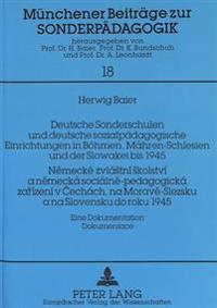 Deutsche Sonderschulen Und Deutsche Sozialpaedagogische Einrichtungen in Boehmen, Maehren-Schlesien Und Der Slowakei Bis 1945. Nemecke Zvlastni Skolst