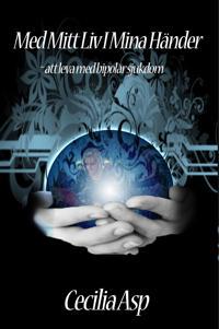 Med mitt liv i mina händer : att leva med bipolär sjukdom