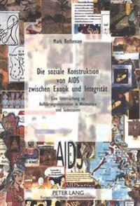 Die Soziale Konstruktion Von AIDS Zwischen Exotik Und Integritaet: Eine Untersuchung Zu Aufklaerungsmaterialien in Westeuropa Und Suedostasien