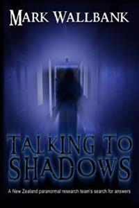 Talking to Shadows: A New Zealand Paranormal Research Team's Search for Answers
