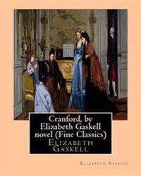 Cranford, by Elizabeth Gaskell Novel (Oxford World's Classics): Cranford Is One of the Better-Known Novels of the 19th-Century English Writer Elizabet