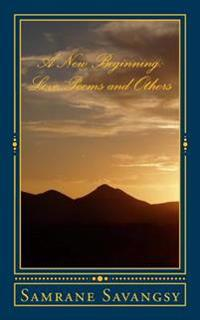 A New Beginning: Love Poems and Others