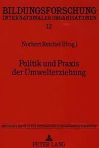 Politik Und Praxis Der Umwelterziehung: Beitraege Der Internationalen OECD-Konferenz Vom 6. Bis 11. Maerz 1994 in Braunschweig