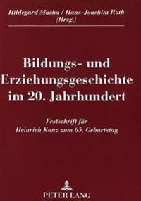 Bildungs- Und Erziehungsgeschichte Im 20. Jahrhundert: Festschrift Fuer Heinrich Kanz Zum 65. Geburtstag