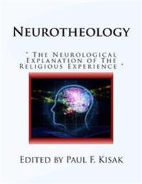 "Neurotheology: "" the Neurological Explanation of the Religious Experience """