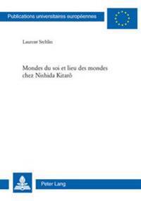 Mondes Du Soi Et Lieu Des Mondes Chez Nishida Kitar