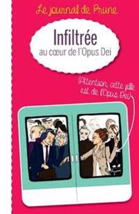 Infiltree Au Coeur de L'Opus Dei: Le Journal de Prune