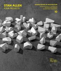 Stan allen - four projects; source books in architecture