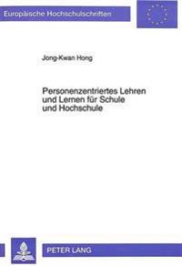 Personenzentriertes Lehren Und Lernen Fuer Schule Und Hochschule: Ueberlegungen Zur Reform Des Unterrichts Fuer Sog. Verhaltensauffaellige Und Nicht-V
