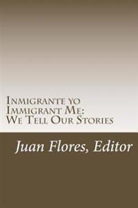 Inmigrante Yo / Immigrant Me: Contamos Nuestras Historias / We Tell Our Stories