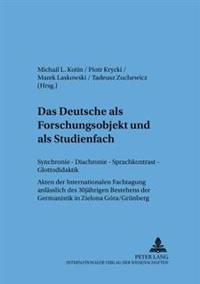 Das Deutsche ALS Forschungsobjekt Und ALS Studienfach: Synchronie - Diachronie - Sprachkontrast - Glottodidaktik- Akten Der Internationalen Fachtagung