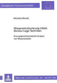 Wissensstrukturierung Mittels Struktur-Lege-Techniken: Eine Graphentheoretische Analyse Von Wissensnetzen