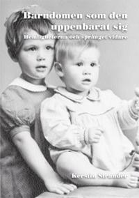 Barndomen som den uppenbarat sig : hemligheterna och språnget vidare