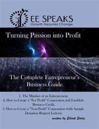Turning Passion Into Profit!: The Complete Entrepreneur's Business Guide