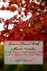 Learn Farsi with Short Articles: Grow Your Vocabulary and Learn Farsi the Fun Way