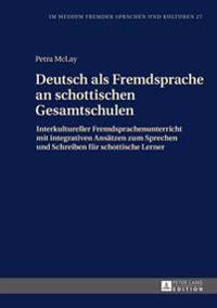 Deutsch ALS Fremdsprache an Schottischen Gesamtschulen: Interkultureller Fremdsprachenunterricht Mit Integrativen Ansaetzen Zum Sprechen Und Schreiben