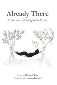 Already There: Reflections on Living While Dying