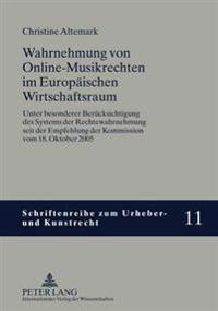 Wahrnehmung Von Online-Musikrechten Im Europaeischen Wirtschaftsraum: Unter Besonderer Beruecksichtigung Des Systems Der Rechtewahrnehmung Seit Der Em