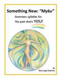 Something New: Myku: Seventeen Syllables for the Poet That's You!